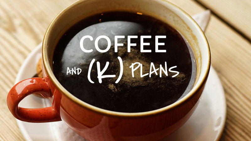 Coffee and (k) Plans
